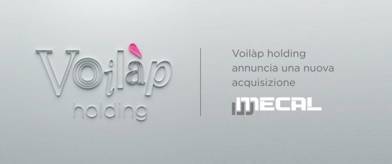 Il gruppo Voilàp acquisisce l'80% di Mecal e si proietta oltre i 350 milioni di euro nel 2020